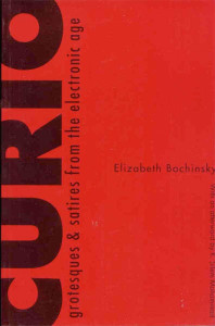 CURIO: Grotesques and Satires From the Electronic Age by Elizabeth Bachinsky