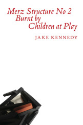 Merz-Structure-No.-2-Burnt-by-Children-at-Play-Jake-Kennedy-Cover-510