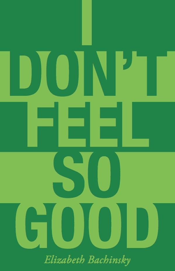 I Dont Feel So Good by Elizabeth Bachinsky - BookThug.ca