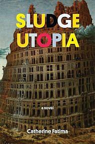 Sludge Utopia by Catherine Fatima