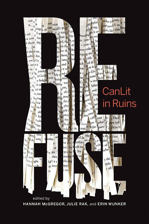 Refuse Canlit in Ruins Edit by Hannah McGregor Julie Rak and Erin Wunker Cover Image