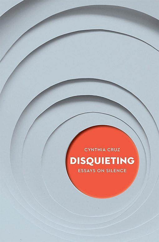 Disquieting: Essays on Silence by Cynthia Cruz