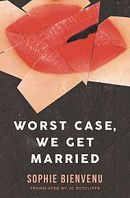 Worst Case, We Get Married by Sophie Bienvenu, Tanslated by JC Sutcliffe