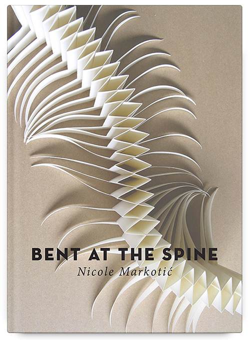 Bent at the Spine by Nicole Markotić