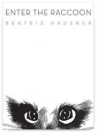 Enter the Raccoon by Beatriz Hausner
