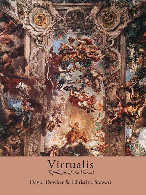 Virtualis: Topologies of the Unreal by David Dowker & Christine Stewart