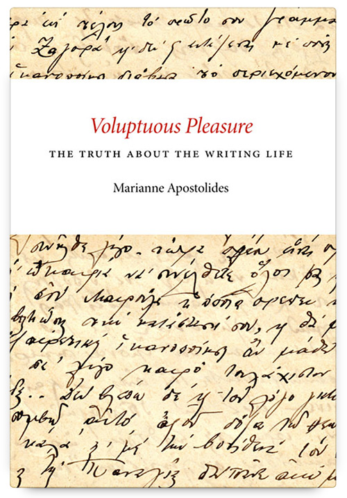 Voluptuous Pleasure: The Truth about the Writing Life by Marianne Apostolides