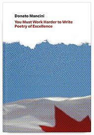 You Must Work Harder to Write Poetry of Excellence: Crafts Discourse and the Common Reader in Canadian Poetry Book Reviews by Donato Mancini