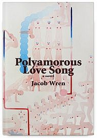 Polyamorous Love Song by Jacob Wren