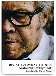 Trivial Everyday Things : Selected Poems by Jorgen Leth, translated by Martin Aitken