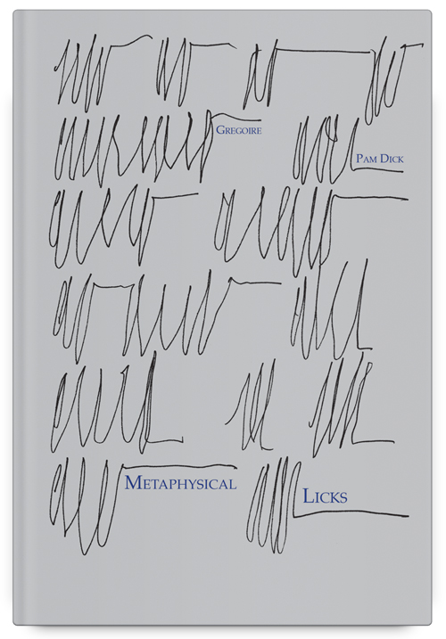 Metaphysical Licks by Gregoire Pam Dick