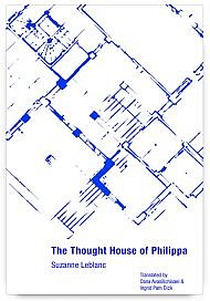 The Thought House of Philippa by Suzanne Leblanc, translated by Oana Avasilichioaei & Ingrid Pam Dick