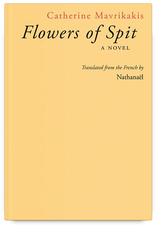 Flowers of Spit by Catherine Mavrikakis, translated by Nathanaël