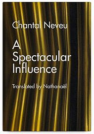A Spectacular Influence by Chantal Neveu, Translated by Nathanaël
