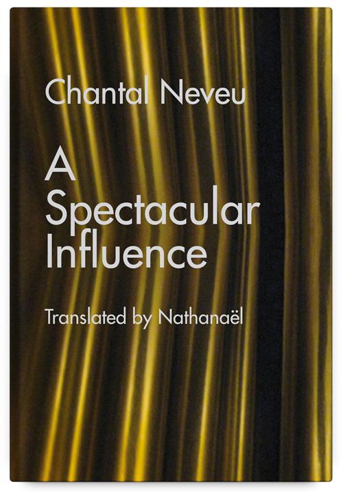 A Spectacular Influence by Chantal Neveu, Translated by Nathanaël