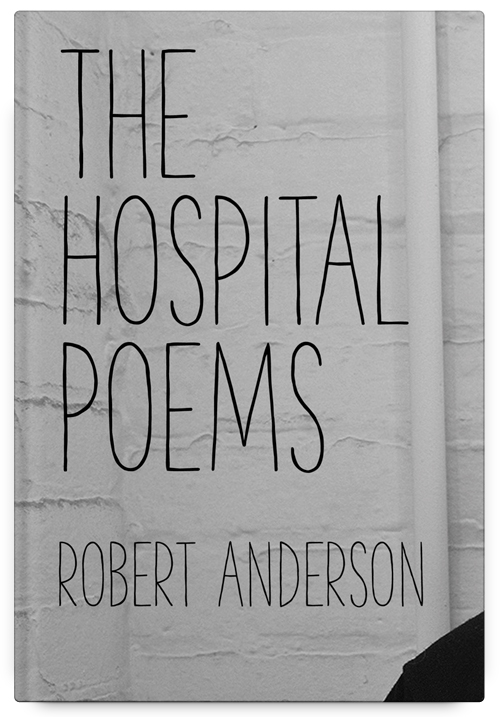 The Hospital Poems by Robert Anderson