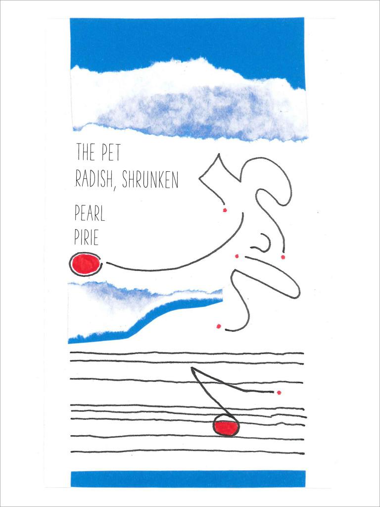 the pet radish, shrunken by Pearl Pirie