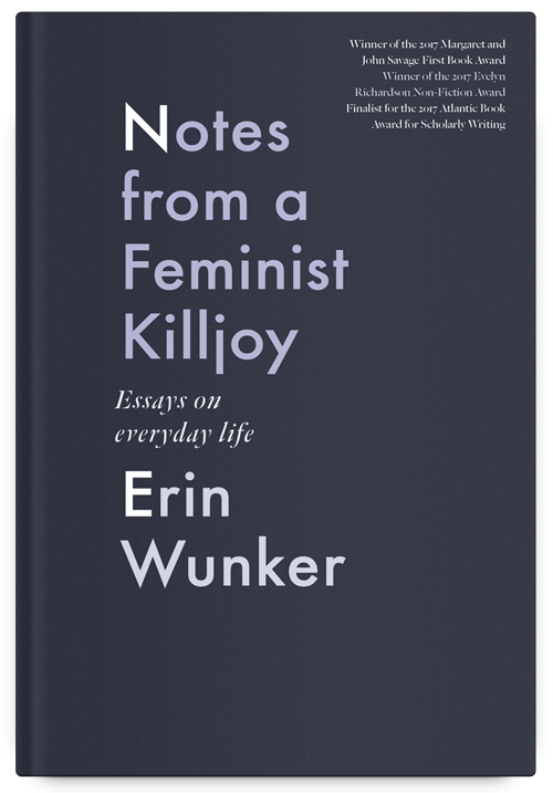Notes from a Feminist Killjoy: Essays on Everyday Life by Erin Wunker