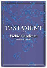 Testament by Vickie Gendreau, translated by Aimee Wall
