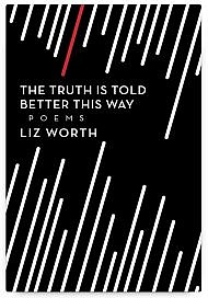 The Truth is Told Better This Way by Liz Worth