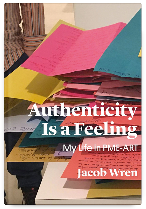 Authenticity is a Feeling: My Life in PME-ART by Jacob Wren