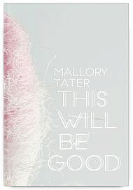 This Will Be Good by Mallory Tater