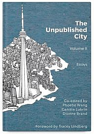 The Unpublished City, Volume II, Edited by Phoebe Wang, Canisia Lubrin & Dionne Brand