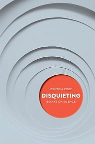 Disquieting: Essays on Silence by Cynthia Cruz