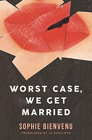 Worst Case, We Get Married by Sophie Bienvenu, Tanslated by JC Sutcliffe