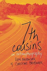 7th Cousins: An Automythography by Erin Brubacher and Christine Brubaker