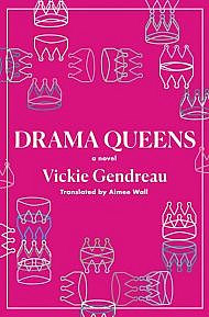 Drama Queens by Vickie Gendreau Translated by Aimee Wall