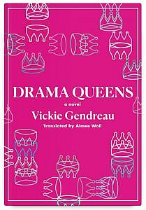 Drama Queens by Vickie Gendreau, Translated by Aimee Wall