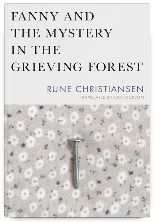 Fanny and the Mystery in the Grieving Forest by Rune Christiansen Translated by Kari Dickson