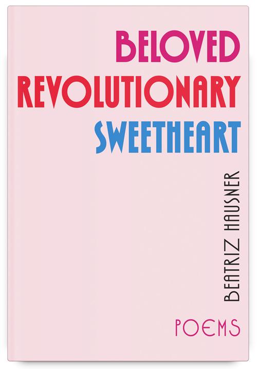 Beloved Revolutionary Sweetheart by Beatriz Hausner