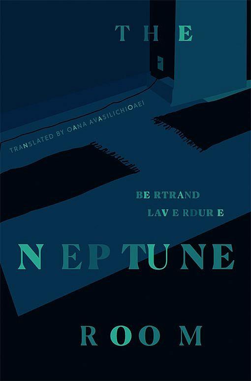 The Neptune Room by Bertrand Laverdure Translated by Oana Avasilichioaei