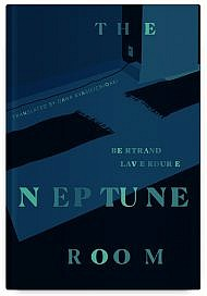 The Neptune Room by Bertrand Laverdure, Translated by Oana Avasilichioaei
