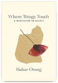 Where Things Touch: A Meditation on Beauty by Bahar Orang
