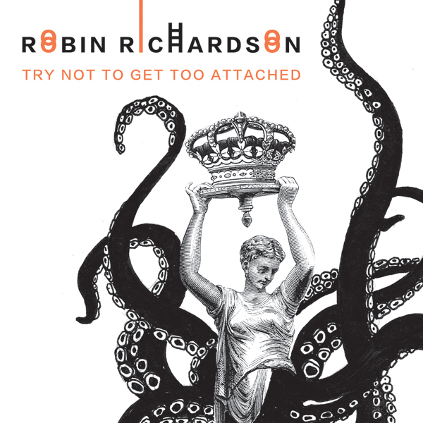 Try Not to Get Too Attached by Robin Richardson