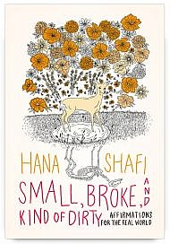 Small, Broke, and Kind of Dirty Affirmations for the Real World by Hana Shafi