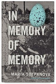 In Memory of Memory by Maria Stepanova Translated by Sasha Dugdale