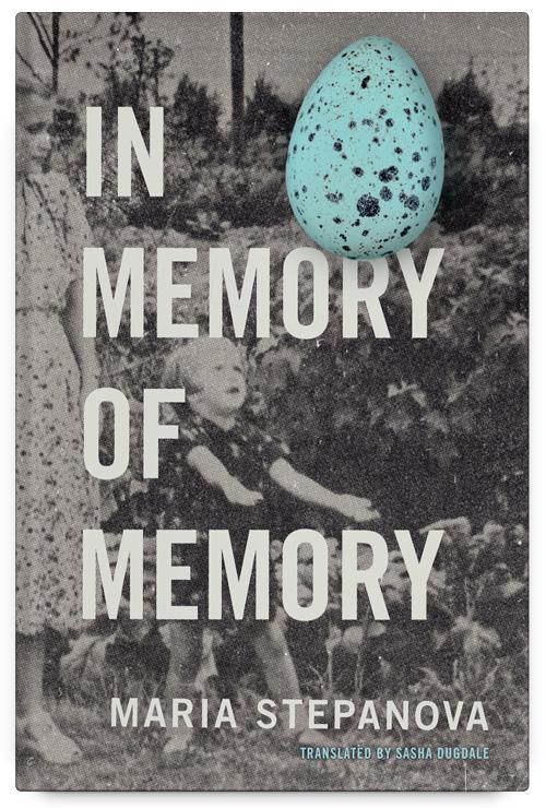 In Memory of Memory by Maria Stepanova Translated by Sasha Dugdale