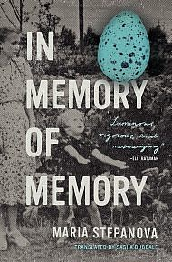 In Memory of Memory by Maria Stepanova, Translated by Sasha Dugdale