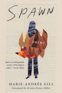 Spawn by Marie-Andrée Gill, Translated by Kristen Renee Miller