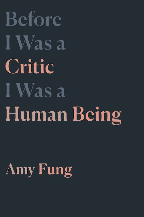 Before I Was a Critic, I Was a Human Being by Amy Fung