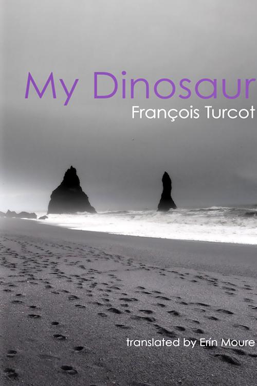 My Dinosaur by François Turcot, Translated by Erín Moure