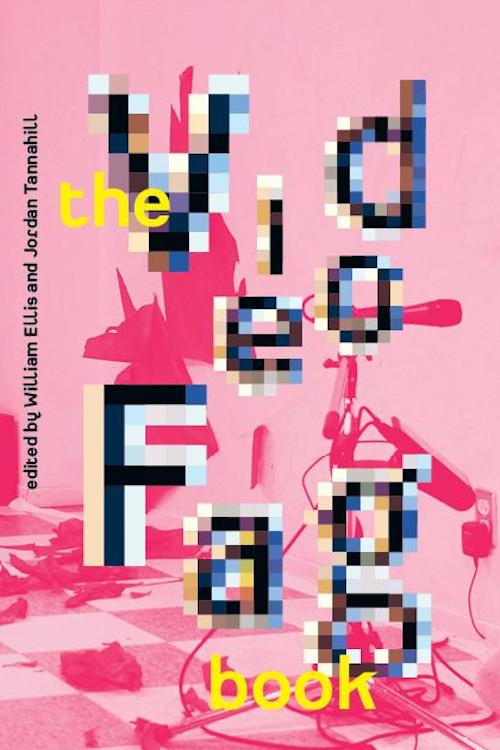 The Videofag Book, Edited by William Ellis and Jordan Tannahill