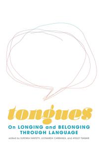 Tongues: On Longing and Belonging Through Language, Edited by Eufemia Fantetti, Leonarda Carranza, and Ayelet Tsabari